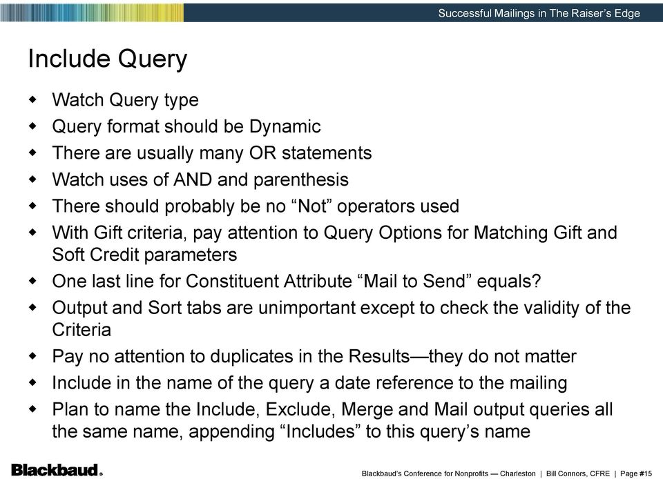 Output and Sort tabs are unimportant except to check the validity of the Criteria Pay no attention to duplicates in the Results they do not matter Include in the name of the query a date