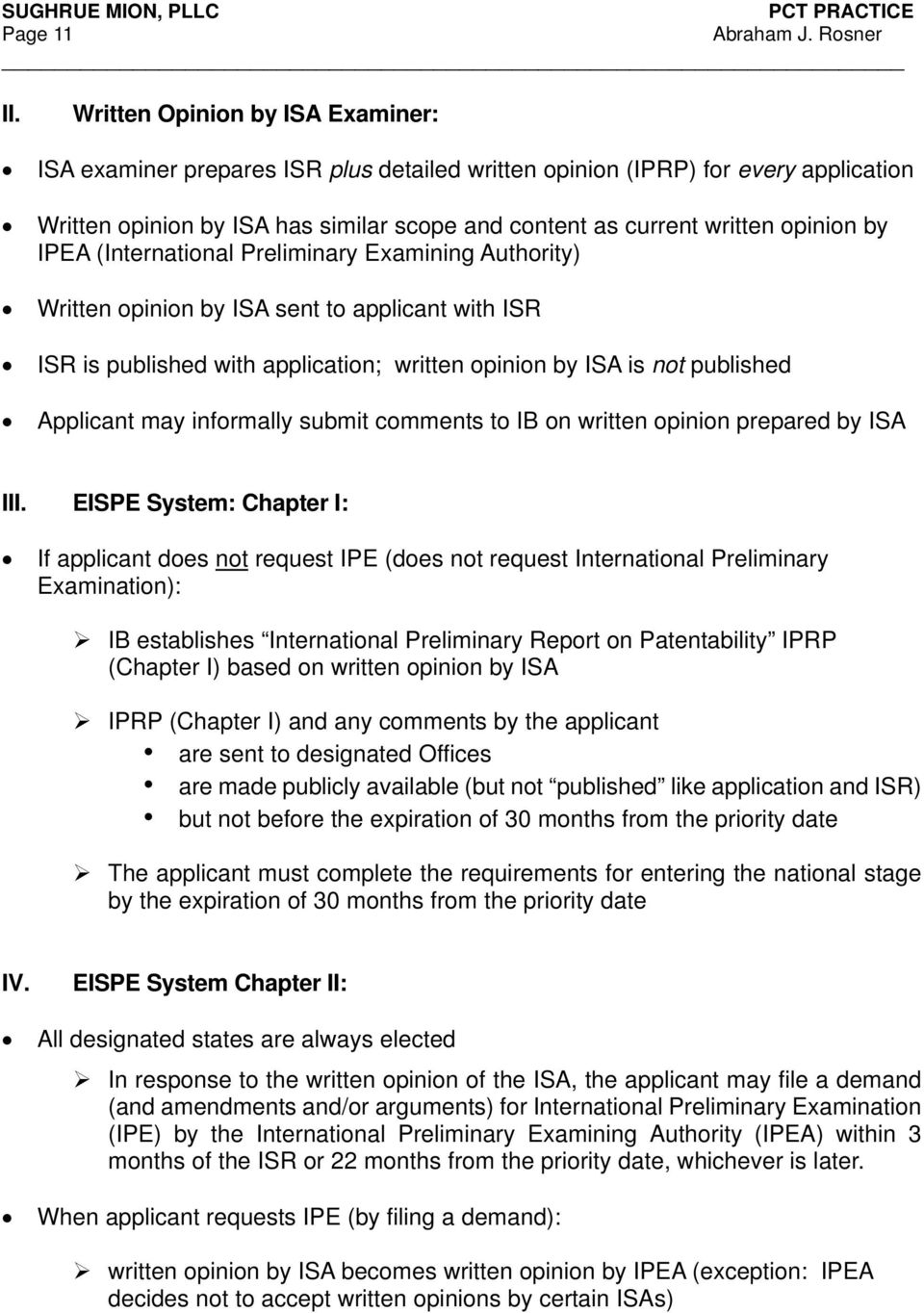 by IPEA (International Preliminary Examining Authority) Written opinion by ISA sent to applicant with ISR ISR is published with application; written opinion by ISA is not published Applicant may