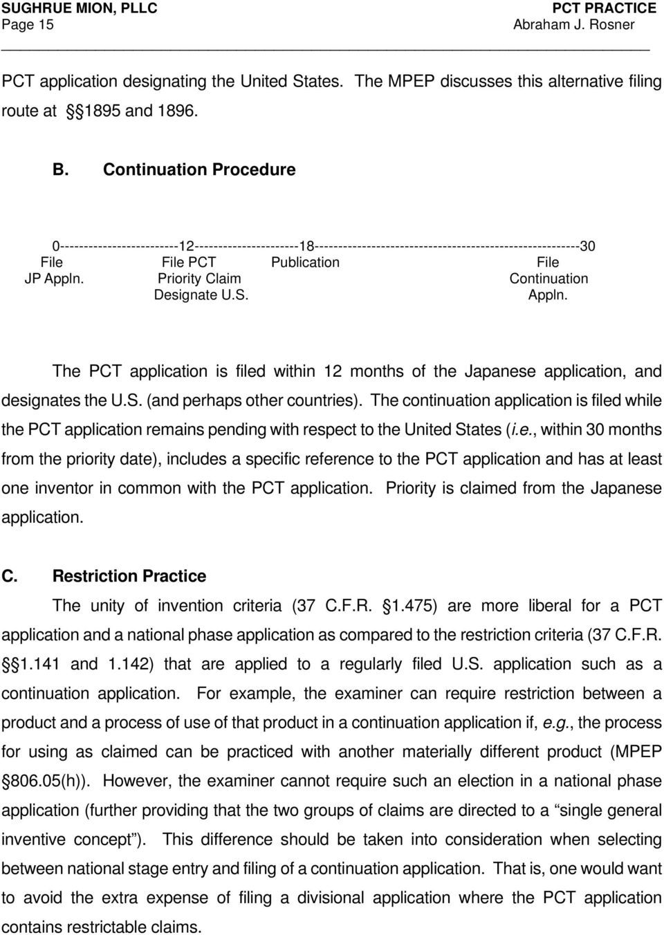 Priority Claim Continuation Designate U.S. Appln. The PCT application is filed within 12 months of the Japanese application, and designates the U.S. (and perhaps other countries).