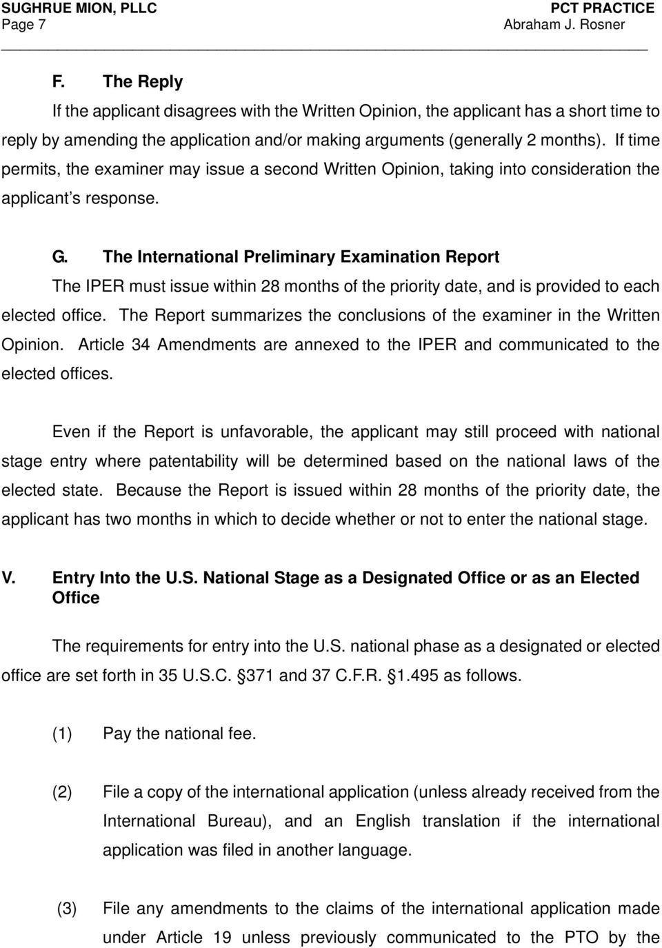 The International Preliminary Examination Report The IPER must issue within 28 months of the priority date, and is provided to each elected office.