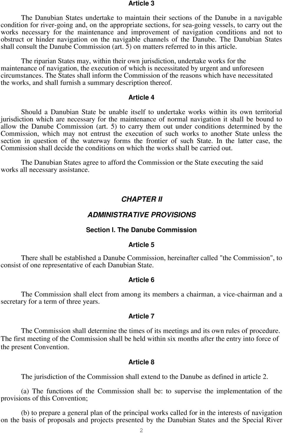 The Danubian States shall consult the Danube Commission (art. 5) on matters referred to in this article.