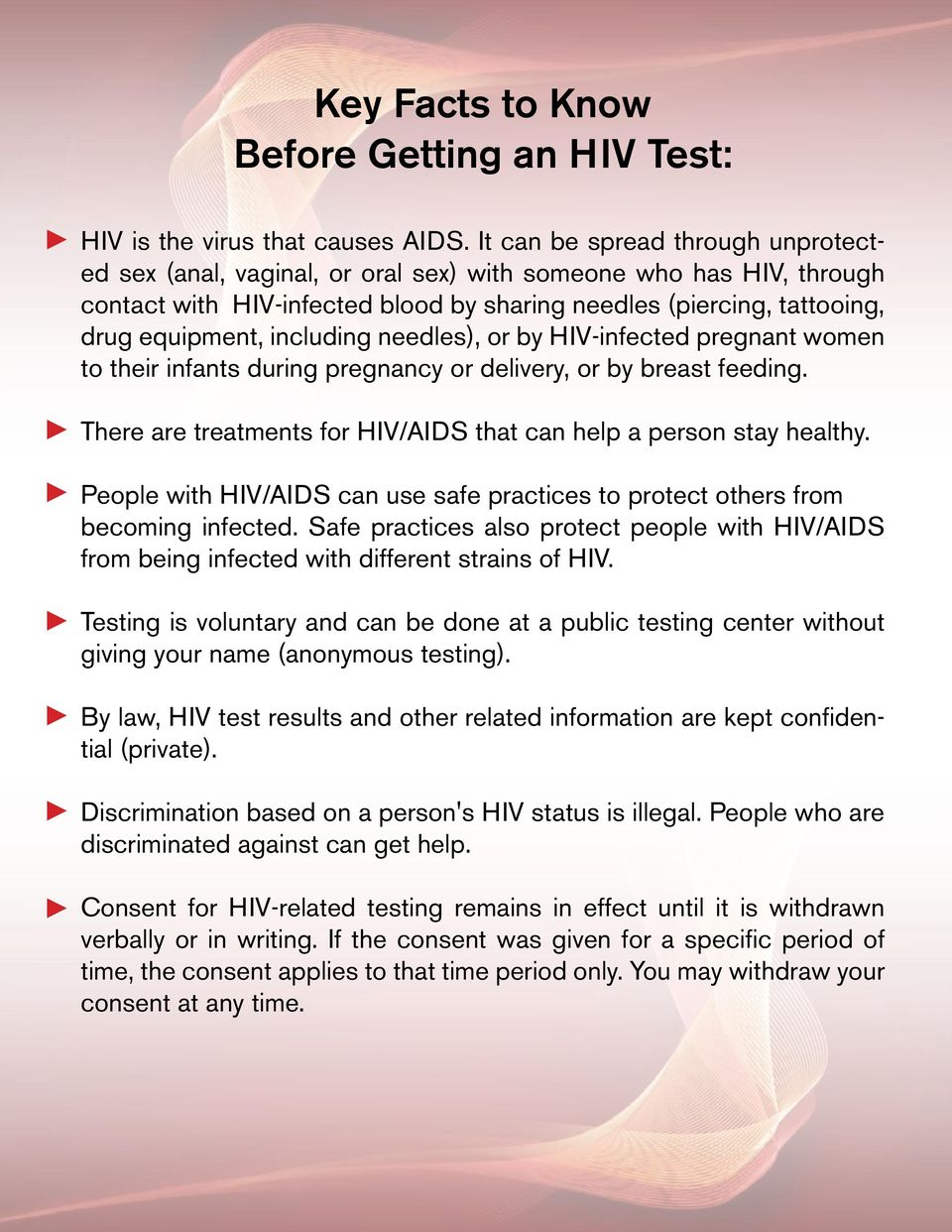 including needles), or by HIV-infected pregnant women to their infants during pregnancy or delivery, or by breast feeding. There are treatments for HIV/AIDS that can help a person stay healthy.