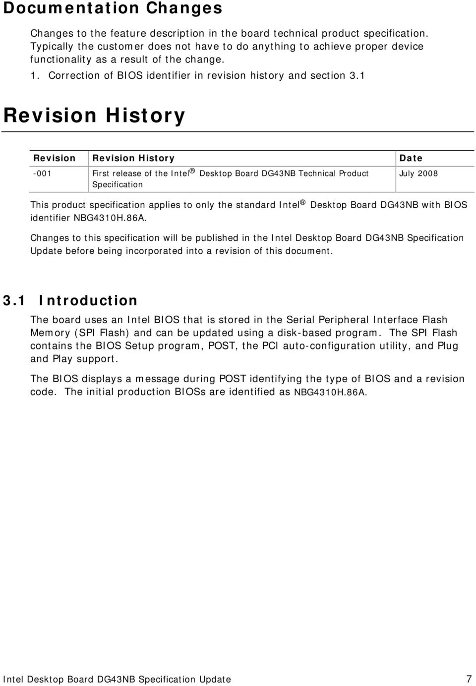 1 Revision History Revision Revision History Date -001 First release of the Intel Desktop Board DG43NB Technical Product July 2008 Specification This product specification applies to only the