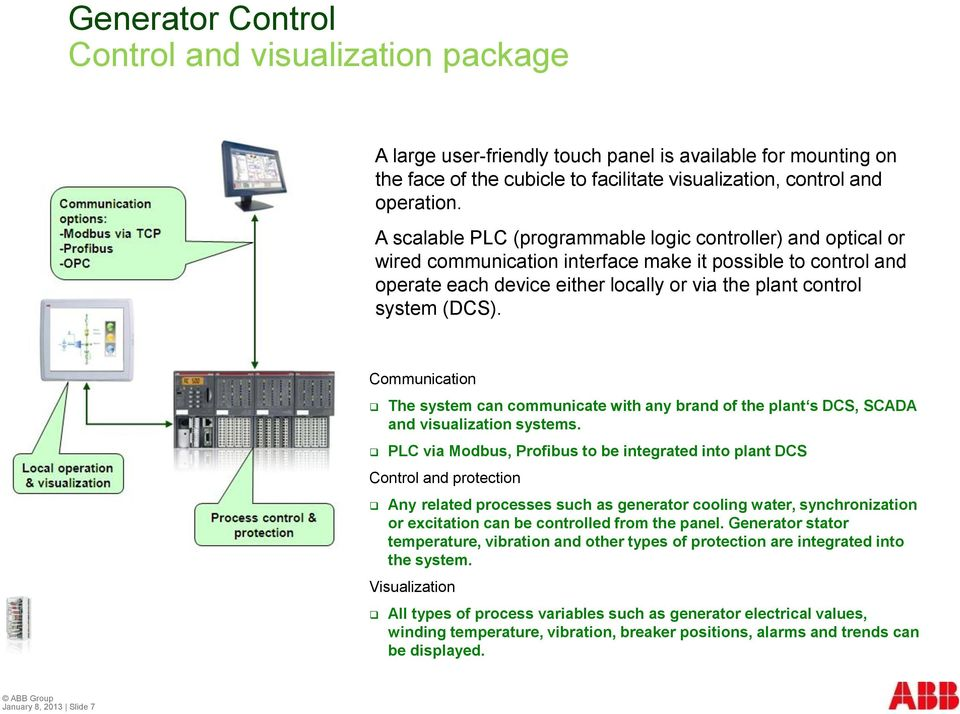 Communication The system can communicate with any brand of the plant s DCS, SCADA and visualization systems.