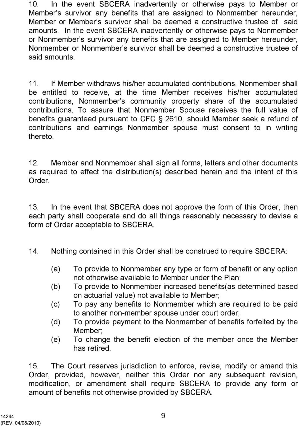 In the event SBCERA inadvertently or otherwise pays to Nonmember or Nonmember s survivor any benefits that are assigned to Member hereunder, Nonmember or Nonmember s survivor shall be deemed a  11.
