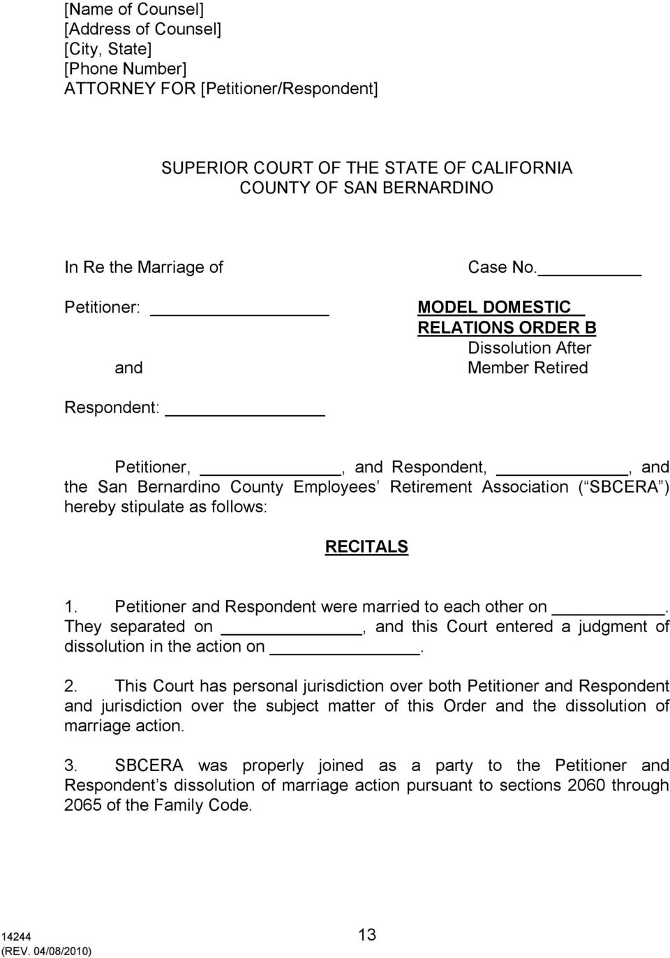 MODEL DOMESTIC RELATIONS ORDER B Dissolution After Member Retired Respondent: Petitioner,, and Respondent,, and the San Bernardino County Employees Retirement Association ( SBCERA ) hereby stipulate