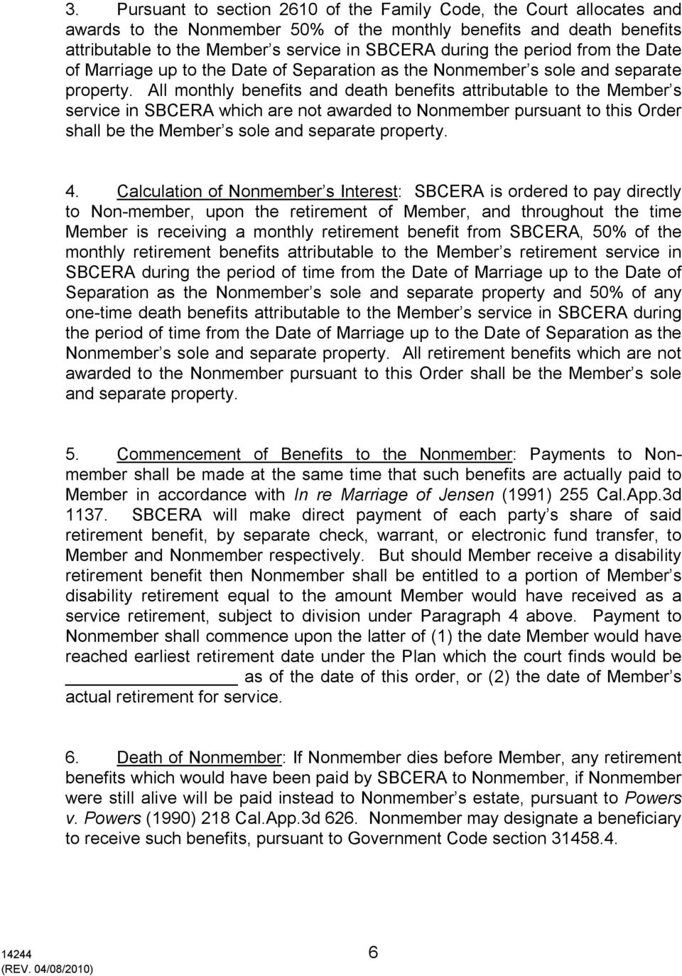 All monthly benefits and death benefits attributable to the Member s service in SBCERA which are not awarded to Nonmember pursuant to this Order shall be the Member s sole and separate property. 4.