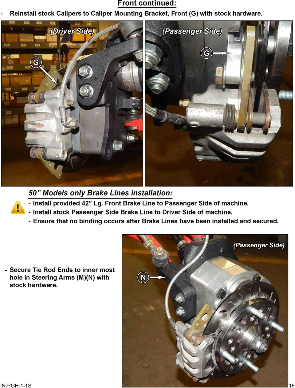 Front Brake Line to Passenger Side of machine. - Install stock Passenger Side Brake Line to Driver Side of machine.