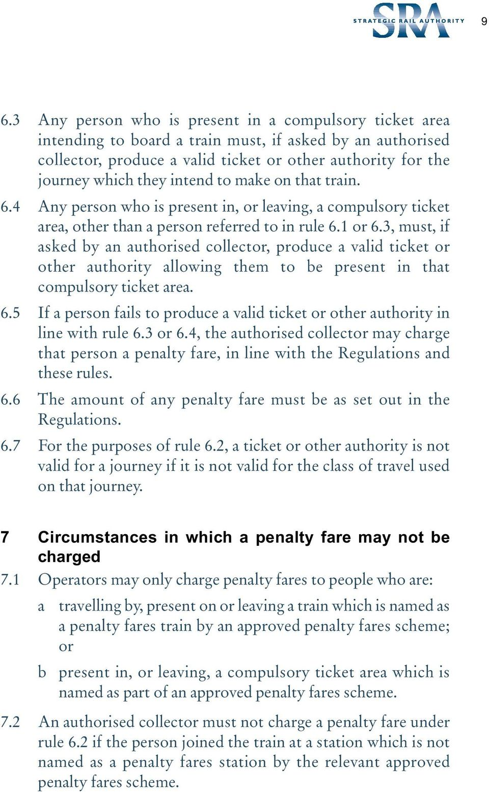 3, must, if asked by an authorised collector, produce a valid ticket or other authority allowing them to be present in that compulsory ticket area. 6.