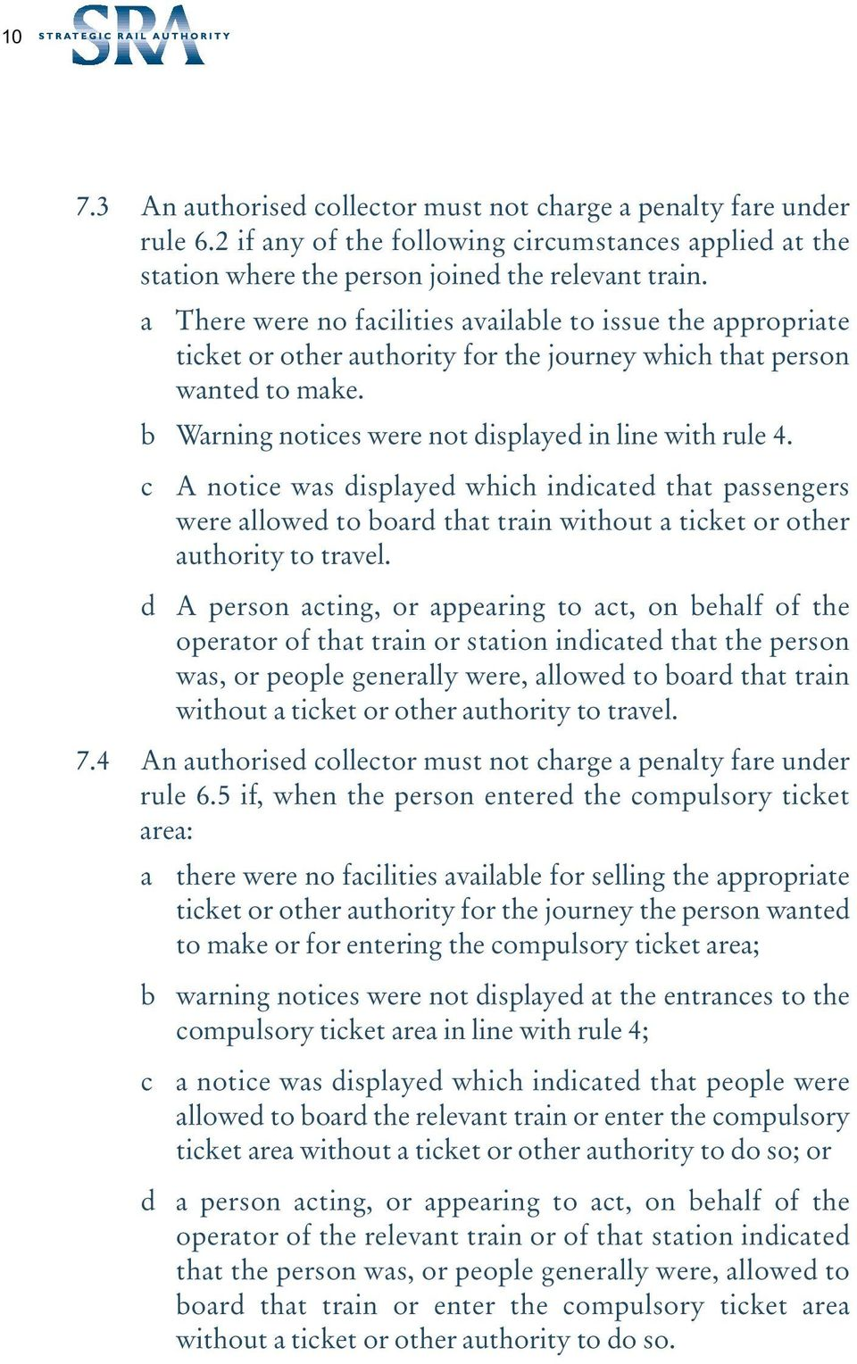 c A notice was displayed which indicated that passengers were allowed to board that train without a ticket or other authority to travel.