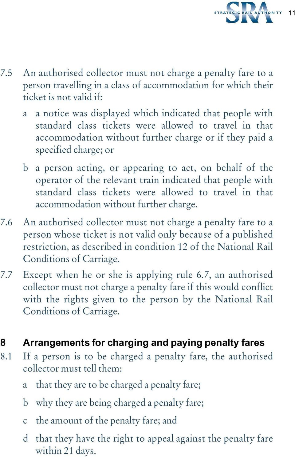 operator of the relevant train indicated that people with standard class tickets were allowed to travel in that accommodation without further charge. 7.