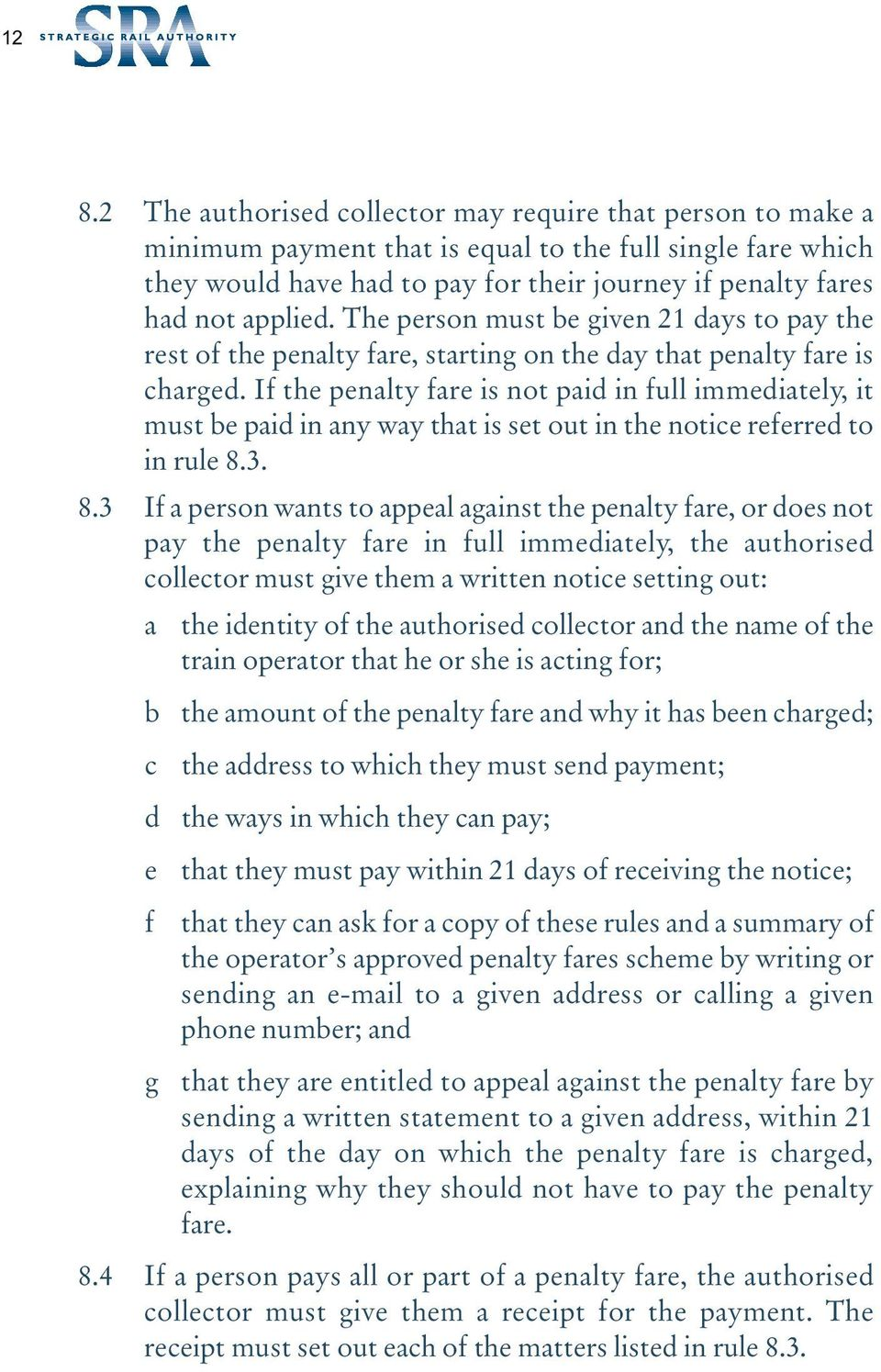 If the penalty fare is not paid in full immediately, it must be paid in any way that is set out in the notice referred to in rule 8.