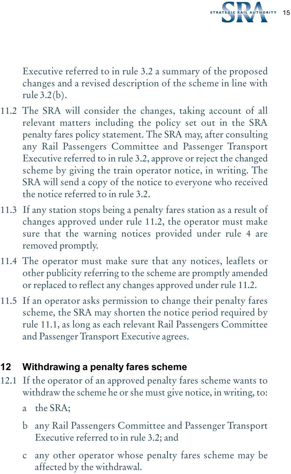 The SRA may, after consulting any Rail Passengers Committee and Passenger Transport Executive referred to in rule 3.