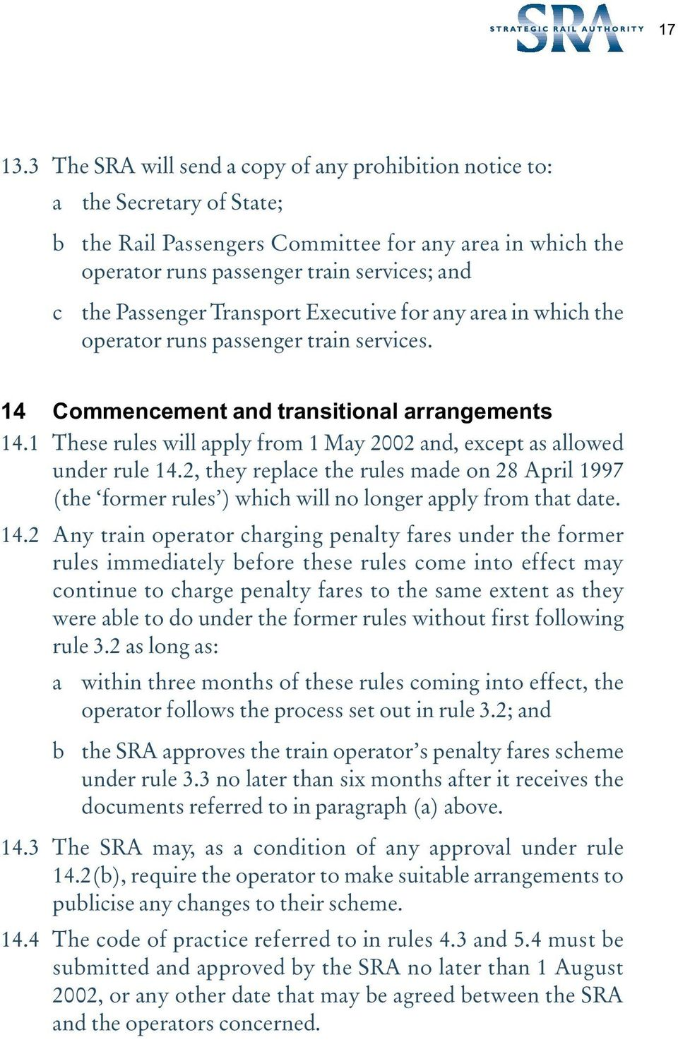 Passenger Transport Executive for any area in which the operator runs passenger train services. 14 Commencement and transitional arrangements 14.