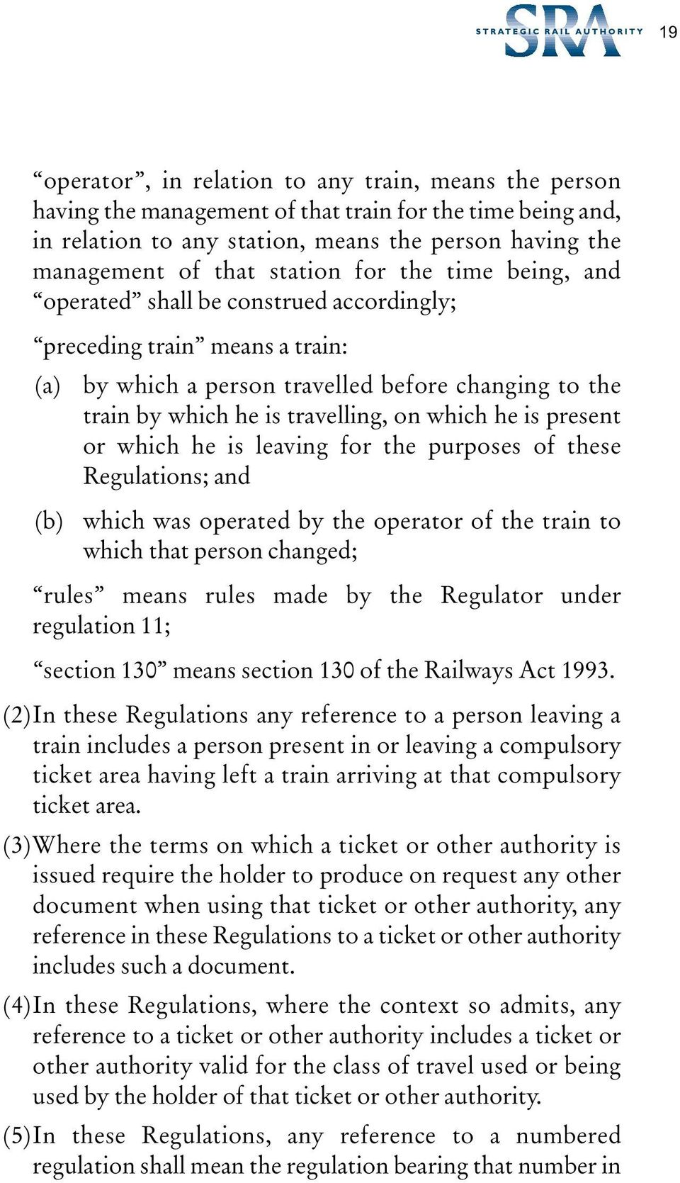 present or which he is leaving for the purposes of these Regulations; and (b) which was operated by the operator of the train to which that person changed; rules means rules made by the Regulator
