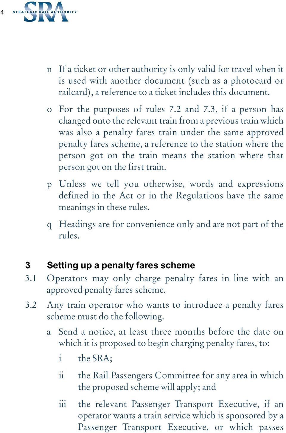 3, if a person has changed onto the relevant train from a previous train which was also a penalty fares train under the same approved penalty fares scheme, a reference to the station where the person