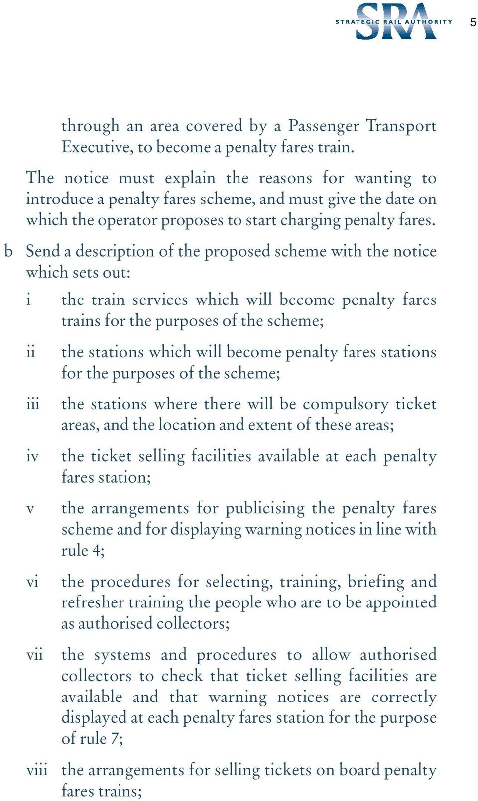 b Send a description of the proposed scheme with the notice which sets out: i the train services which will become penalty fares trains for the purposes of the scheme; ii iii iv v vi vii viii the