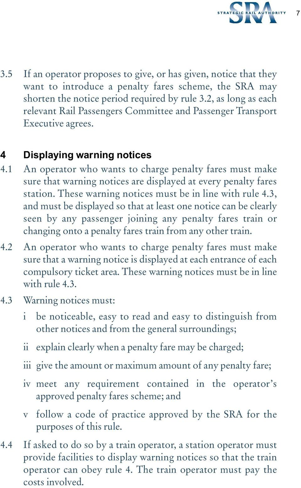 1 An operator who wants to charge penalty fares must make sure that warning notices are displayed at every penalty fares station. These warning notices must be in line with rule 4.