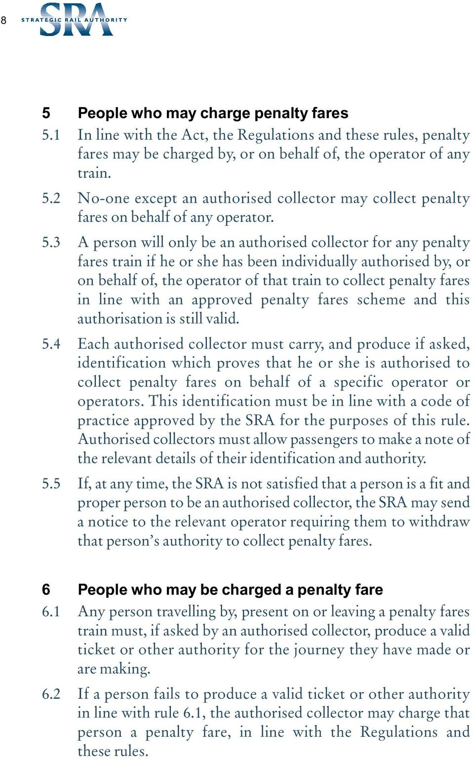 line with an approved penalty fares scheme and this authorisation is still valid. 5.