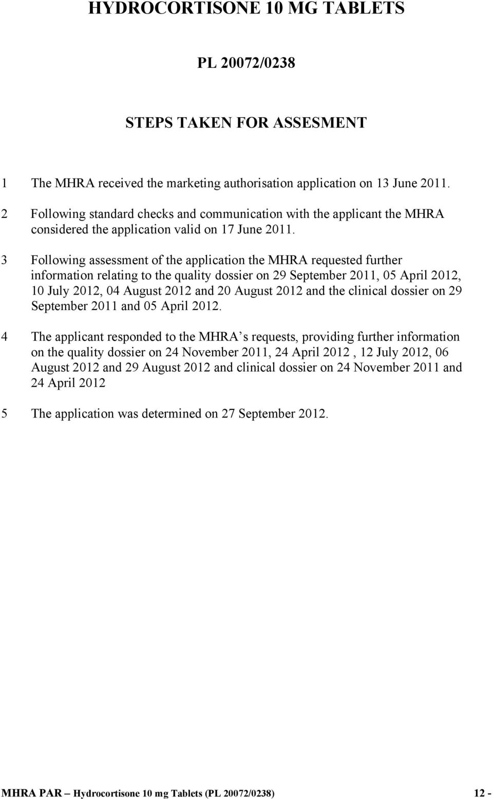 3 Following assessment of the application the MHRA requested further information relating to the quality dossier on 29 September 2011, 05 April 2012, 10 July 2012, 04 August 2012 and 20 August 2012