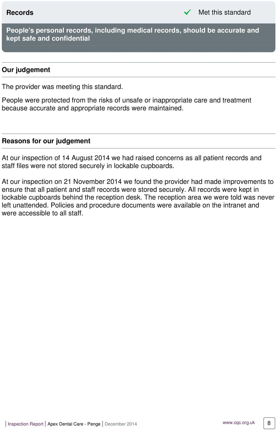 Reasons for our judgement At our inspection of 14 August 2014 we had raised concerns as all patient records and staff files were not stored securely in lockable cupboards.