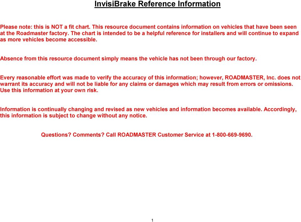 Absence from this resource document simply means the vehicle has not been through our factory. Every reasonable effort was made to verify the accuracy of this information; however, ROADMASTER, Inc.