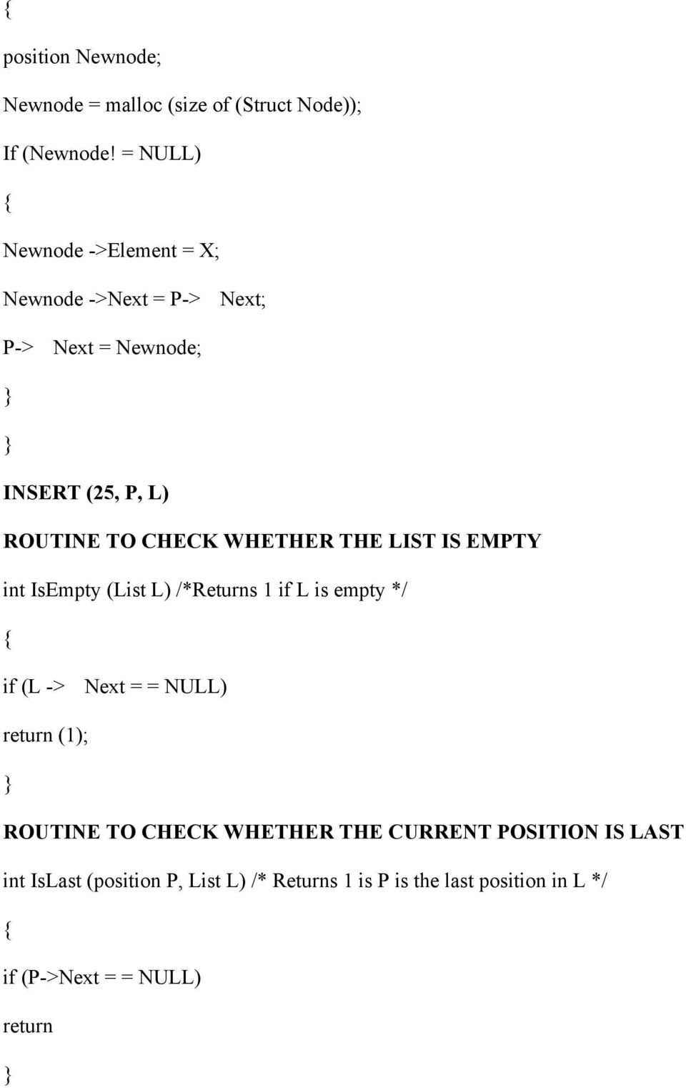 WHETHER THE LIST IS EMPTY int IsEmpty (List L) /*Returns 1 if L is empty */ if (L -> Next = = NULL) return (1);
