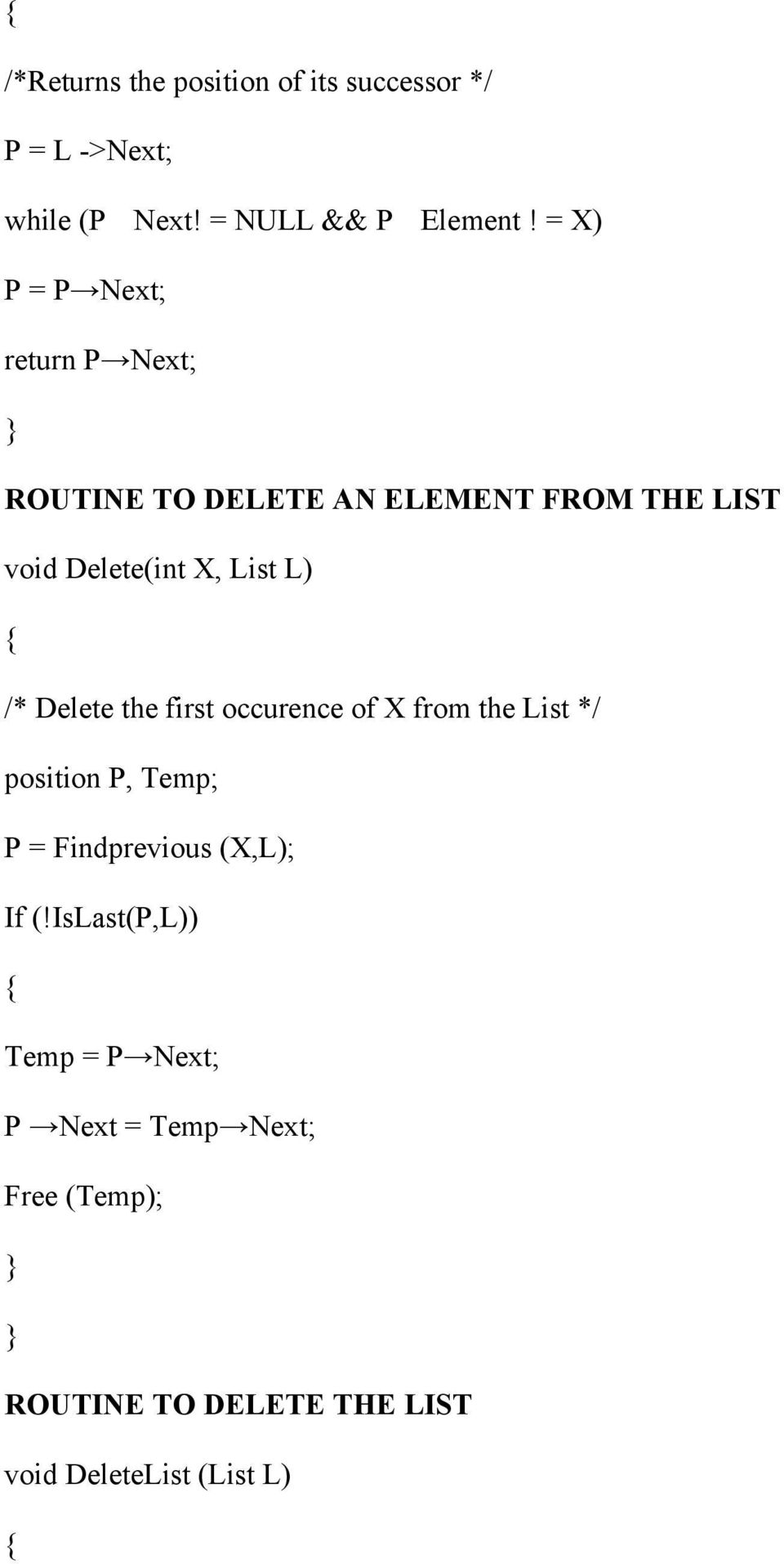 /* Delete the first occurence of X from the List */ position P, Temp; P = Findprevious (X,L); If (!