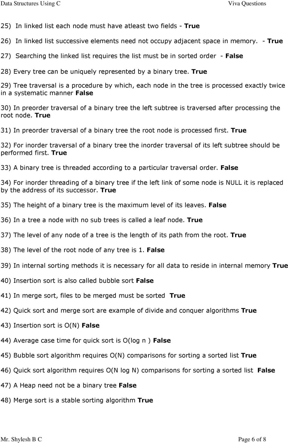 True 29) Tree traversal is a procedure by which, each node in the tree is processed exactly twice in a systematic manner False 30) In preorder traversal of a binary tree the left subtree is traversed