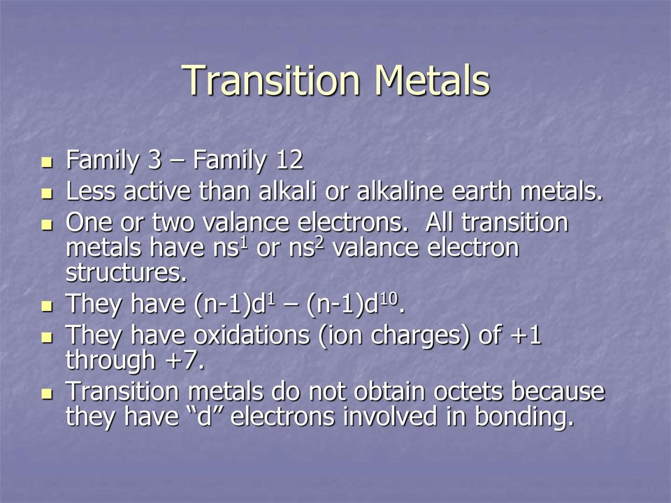 All transition metals have ns 1 or ns 2 valance electron structures.