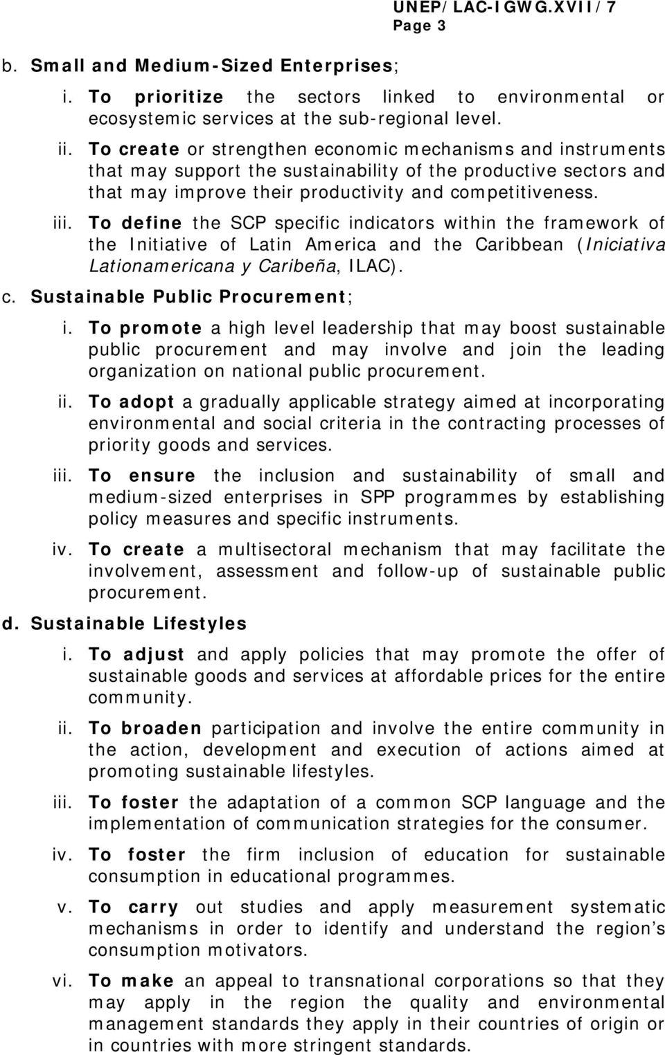 To define the SCP specific indicators within the framework of the Initiative of Latin America and the Caribbean (Iniciativa Lationamericana y Caribeña, ILAC). c. Sustainable Public Procurement; i.