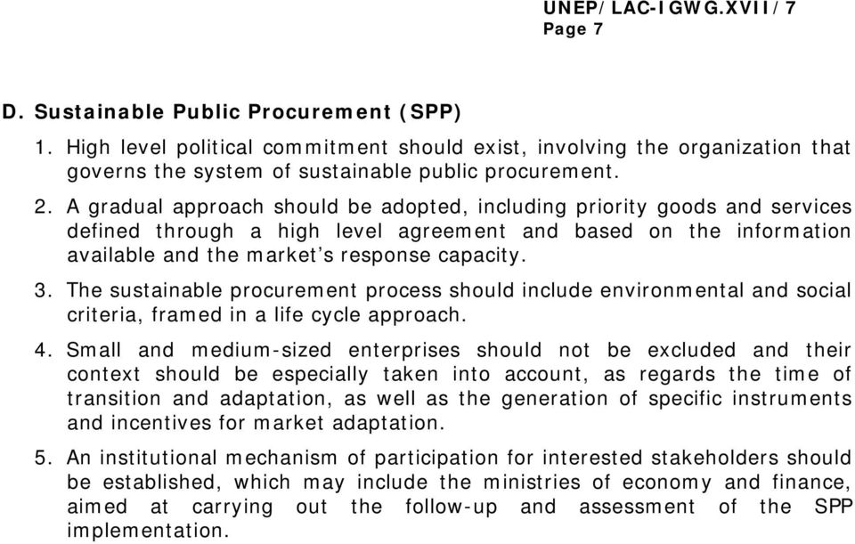 The sustainable procurement process should include environmental and social criteria, framed in a life cycle approach. 4.
