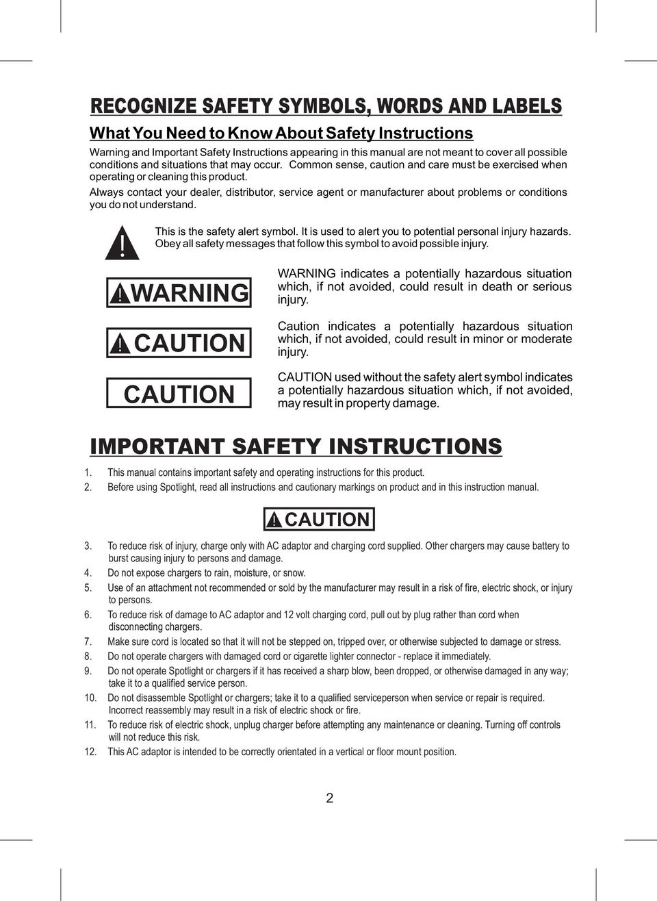 Always contact your dealer, distributor, service agent or manufacturer about problems or conditions you do not understand.!! This is the safety alert symbol.