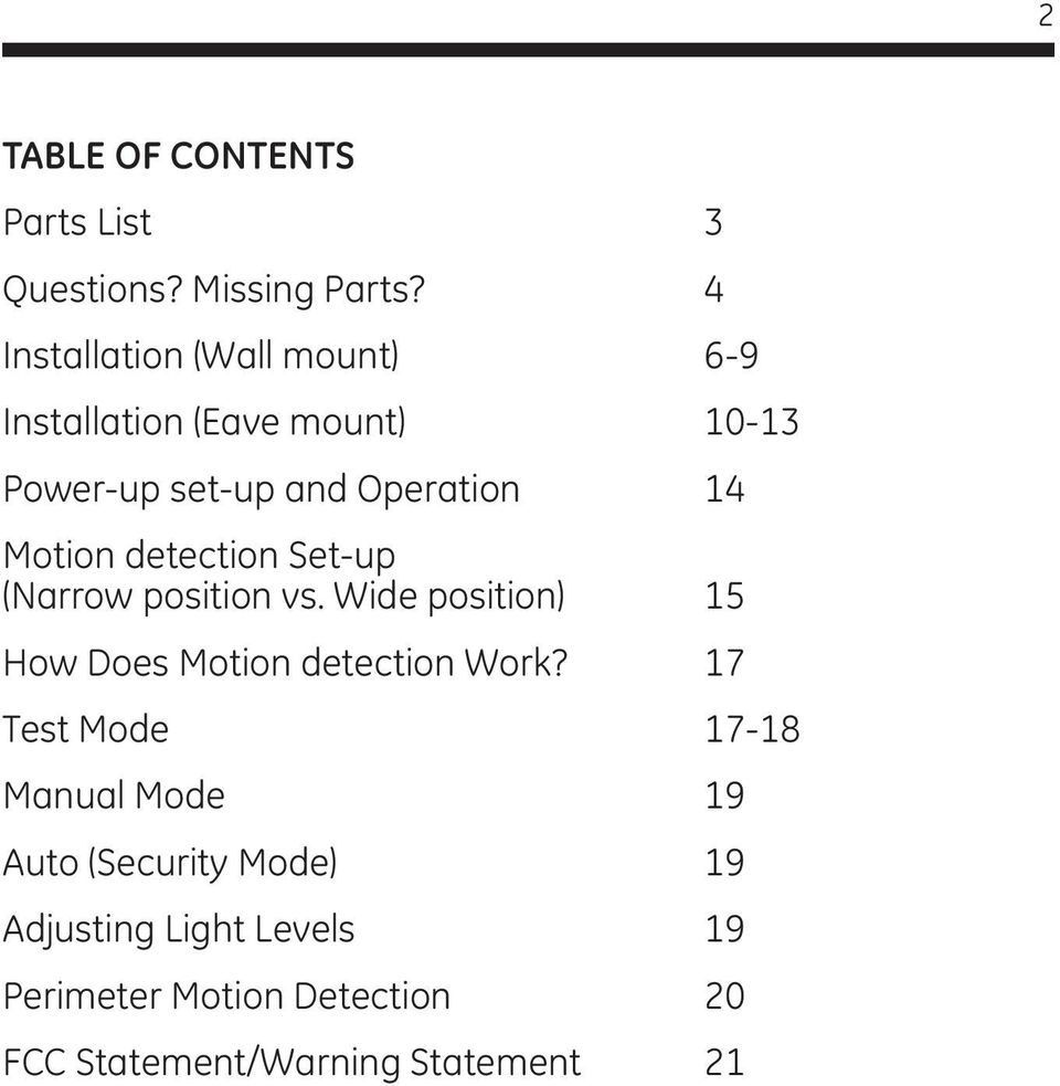 Motion detection Set-up (Narrow position vs. Wide position) 15 How Does Motion detection Work?