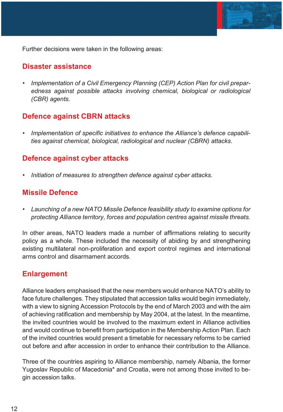 Defence against CBRN attacks Implementation of specific initiatives to enhance the Alliance s defence capabilities against chemical, biological, radiological and nuclear (CBRN) attacks.