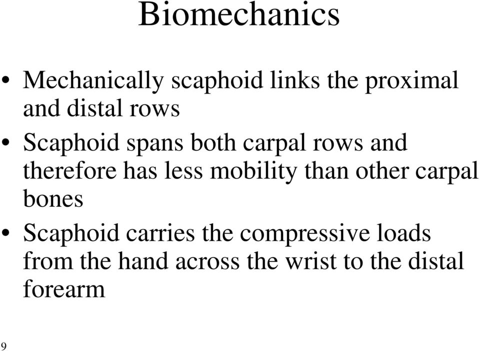 less mobility than other carpal bones Scaphoid carries the