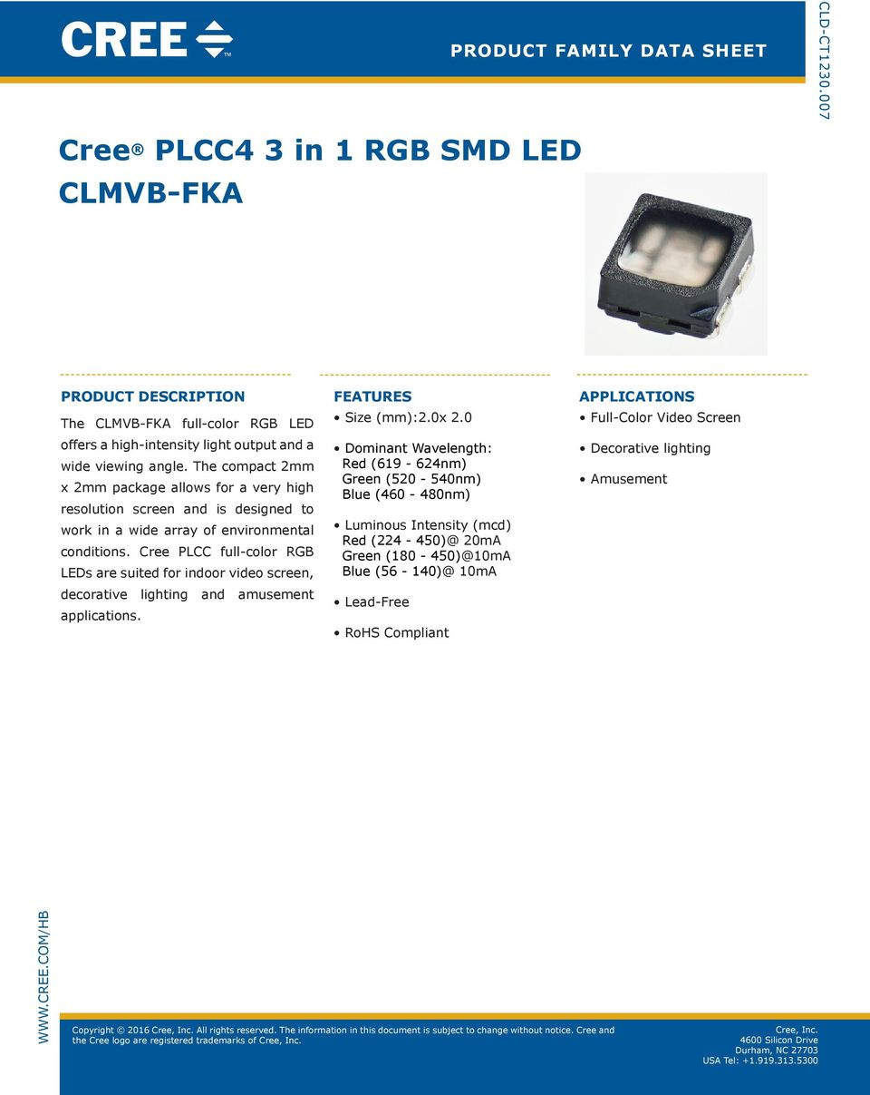Cree PLCC full-color RGB LEDs are suited for indoor video screen, decorative lighting and amusement applications. FEATURES Size (mm):2.0x 2.