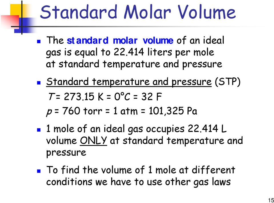 273.15 K = 0 C = 32 F p = 760 torr = 1 atm = 101,325 Pa 1 mole of an ideal gas occupies 22.
