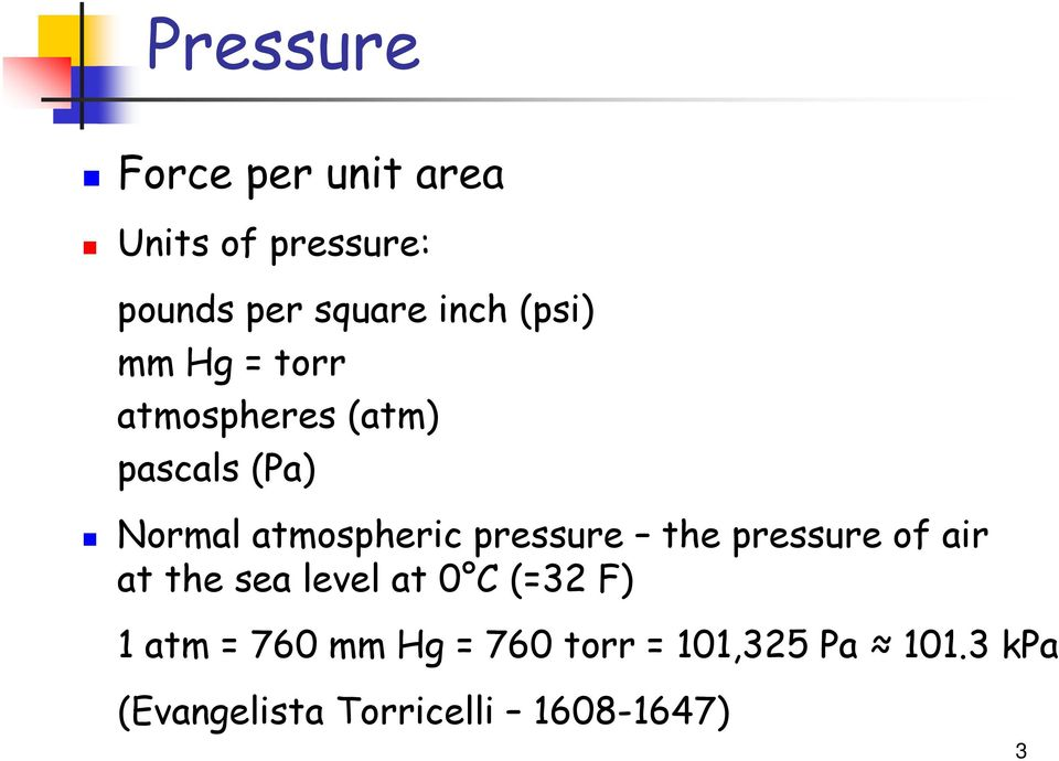 pressure the pressure of air at the sea level at 0 C (=32 F) 1 atm = 760