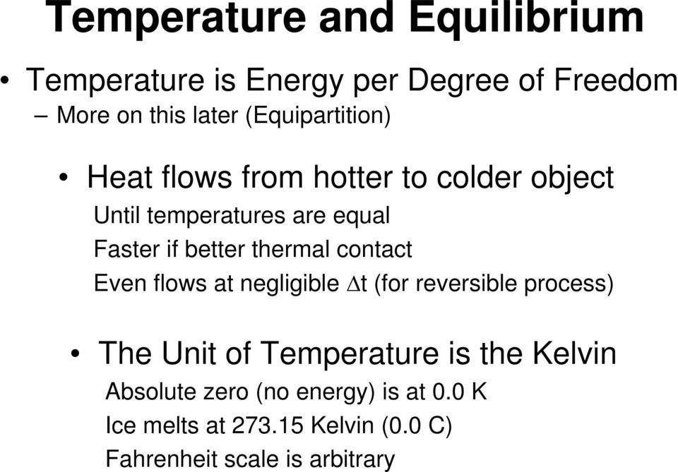 better thermal contact Even flows at negligible t (for reversible process) The Unit of Temperature