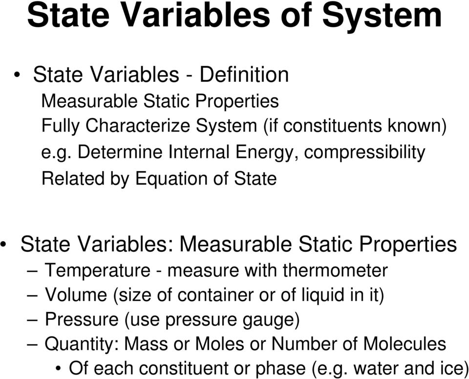 Determine Internal Energy, compressibility Related by Equation of State State Variables: Measurable Static