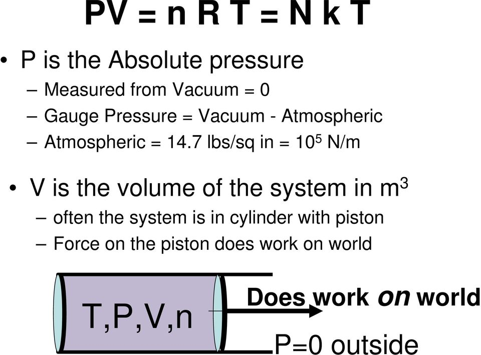 7 lbs/sq in = 10 5 N/m V is the volume of the system in m 3 often the system