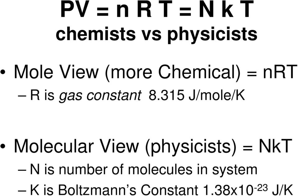 315 J/mole/K Molecular View (physicists) = NkT N is