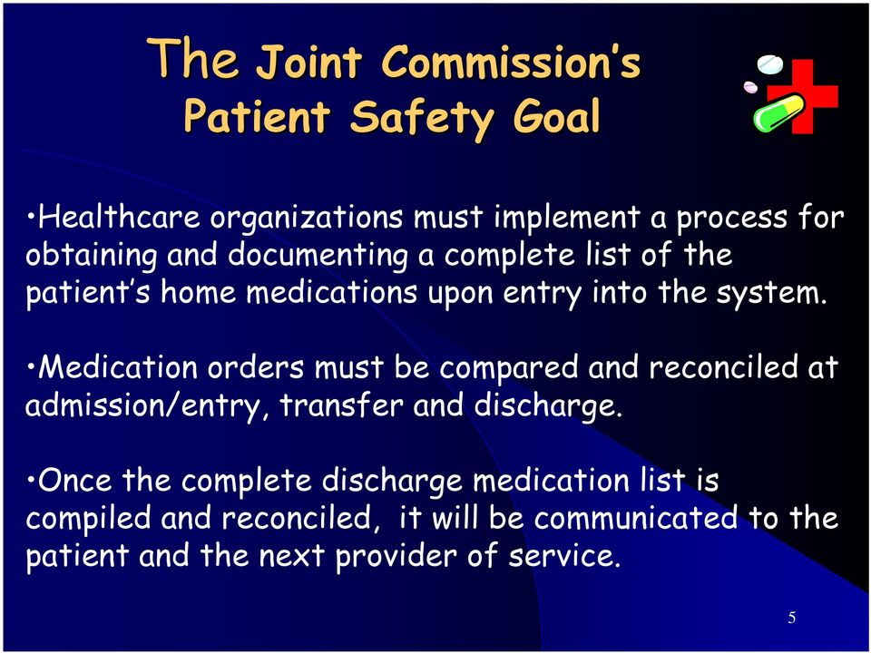 Medication orders must be compared and reconciled at admission/entry, transfer and discharge.