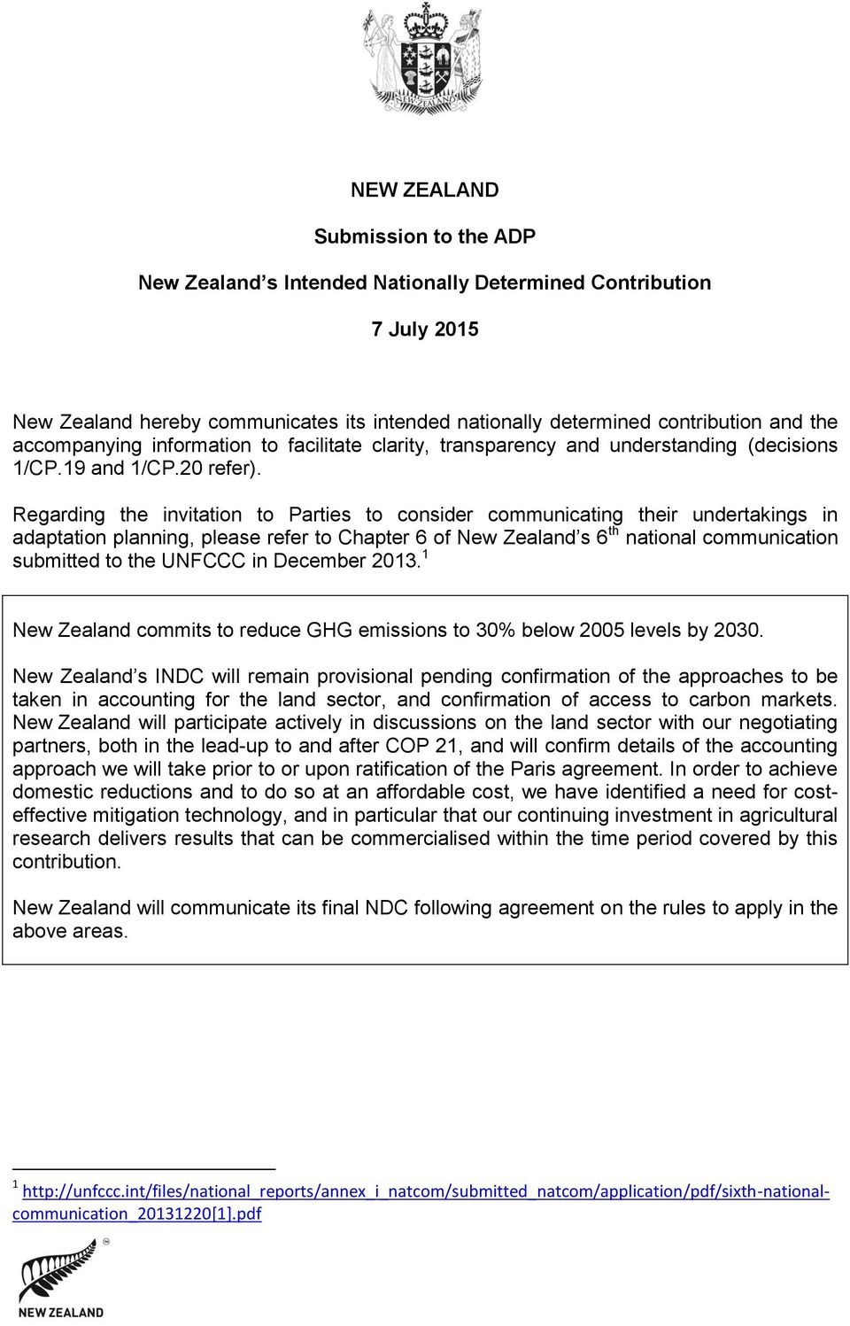 Regarding the invitation to Parties to consider communicating their undertakings in adaptation planning, please refer to Chapter 6 of New Zealand s 6 th national communication submitted to the UNFCCC
