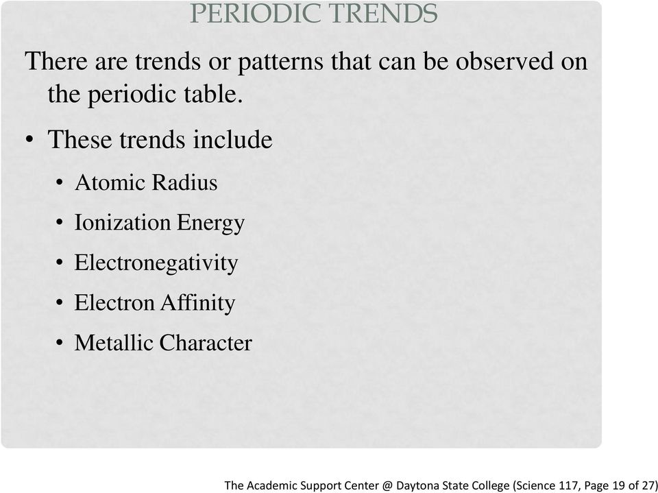 These trends include Atomic Radius Ionization Energy