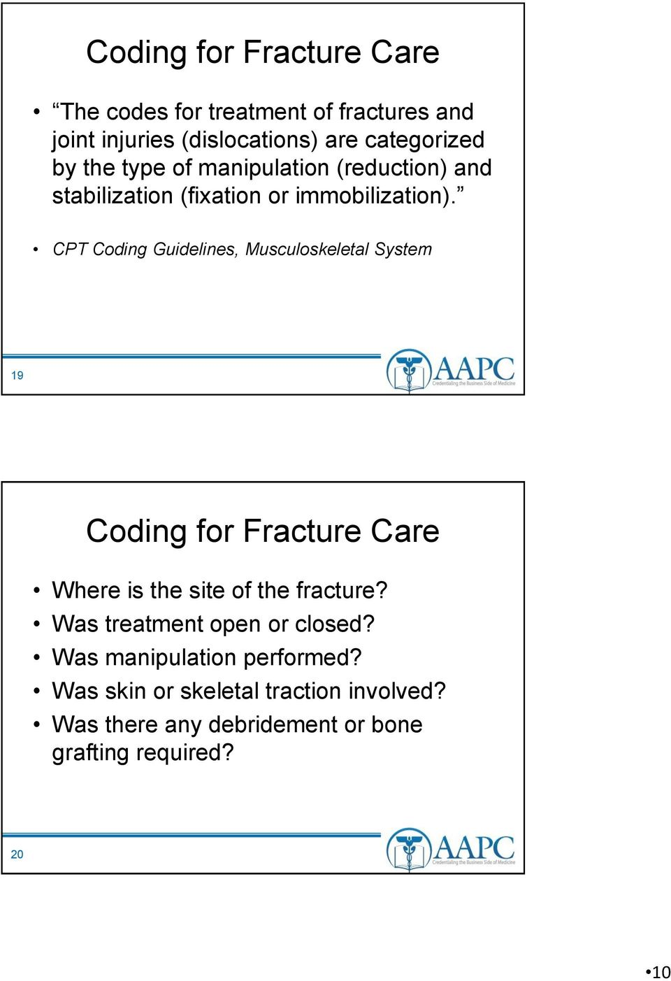 CPT Coding Guidelines, Musculoskeletal System 19 Coding for Fracture Care Where is the site of the fracture?