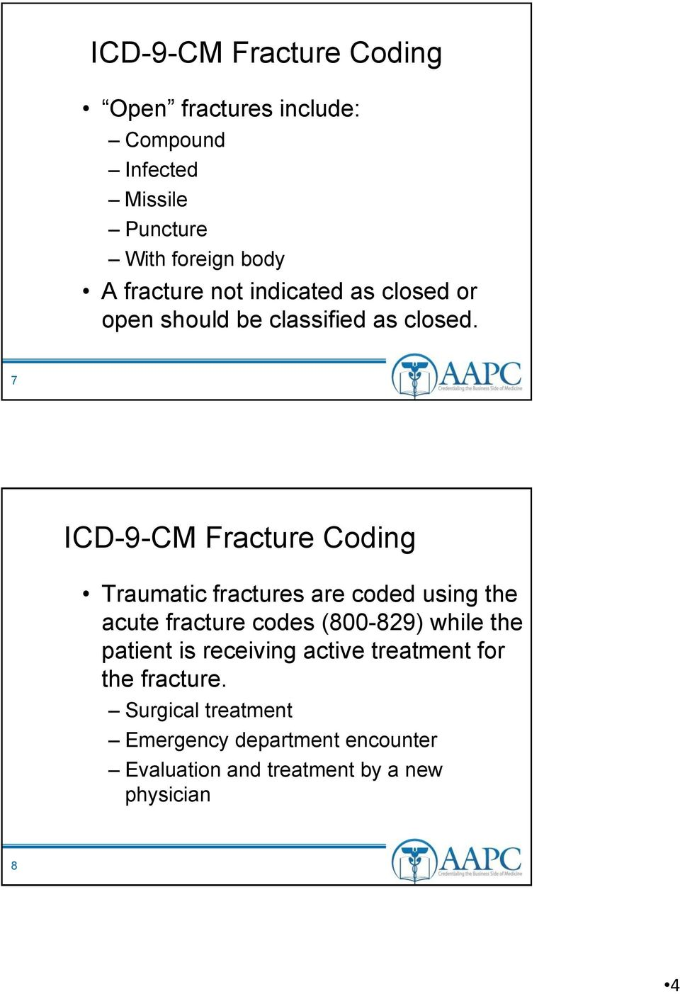 7 ICD-9-CM Fracture Coding Traumatic fractures are coded using the acute fracture codes (800-829) while the