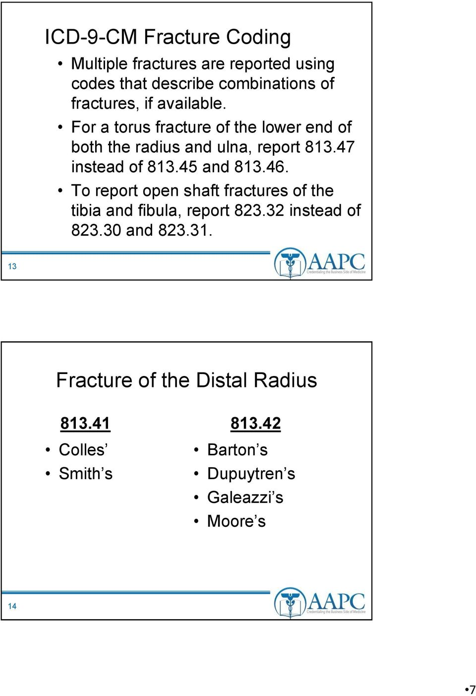 45 and 813.46. To report open shaft fractures of the tibia and fibula, report 823.32 instead of 823.30 and 823.