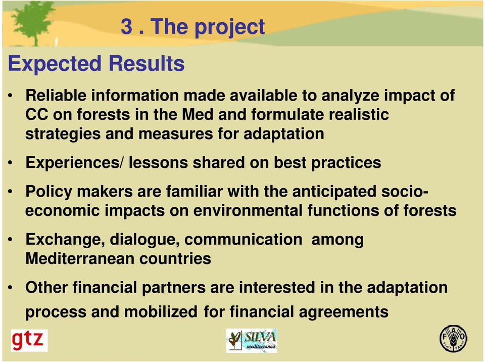strategies and measures for adaptation Experiences/ lessons shared on best practices Policy makers are familiar with the